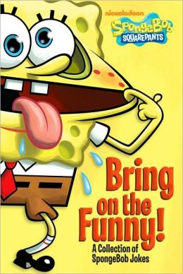 Bring on the Funny!: A Collection of SpongeBob Jokes (SpongeBob SquarePants Series)