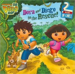Dora and Diego to the Rescue! (Go, Diego, Go! Series)