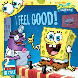 I Feel Good!: SpongeBob Goes to the Doctor/Behold, No Cavaties!: A Visit to the Dentist (SpongeBob SquarePants Series)