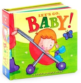 Let's Go, Baby!: A Chock-a-Block Book