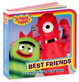 Best Friends: A Chock-a-Block Book (Yo Gabba Gabba! Series)