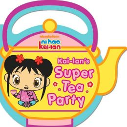 Kai-lan's Super Tea Party (Ni Hao, Kai-lan Series)