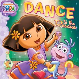 Dance to the Rescue (Dora the Explorer Series)