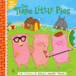 The Three Little Pigs: A Wheel-y Silly Fairy Tale