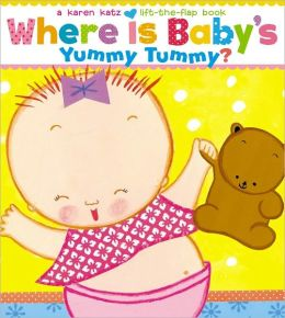Where Is Baby's Yummy Tummy?: A Karen Katz Lift-the-Flap Book