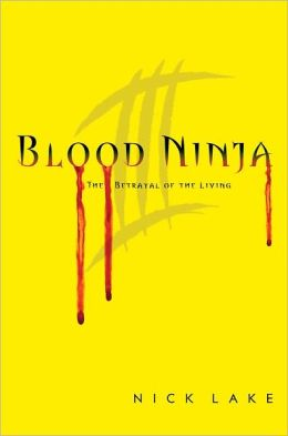 The Betrayal of the Living (Blood Ninja Series #3)
