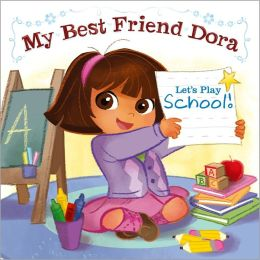 Let's Play School!: My Best Friend Dora (Dora the Explorer Series)