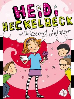 Heidi Heckelbeck and the Secret Admirer (Heidi Heckelbeck Series #6)
