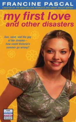 My First Love and Other Disasters (The Victoria Martin Trilogy)