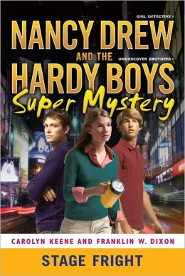 Stage Fright (Nancy Drew & the Hardy Boys Super Mystery Series #6)