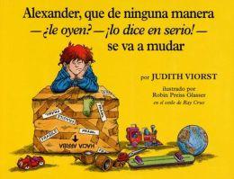 Alexander, que de ninguna manera - le oyen? - lo dice en serio! - se va a mudar (Alexander, Who's Not (Do You Hear Me? I Mean It) Going To Move)