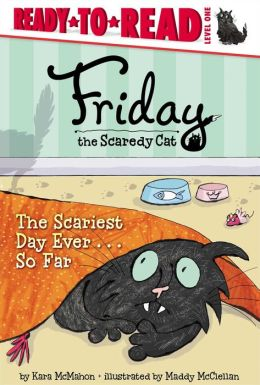The Scariest Day Ever...So Far (Friday the Scaredy Cat Series #2) (Ready-to-Read, Level 1)