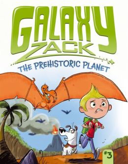 The Prehistoric Planet (Galaxy Zack Series #3)