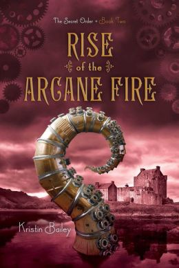 Rise of the Arcane Fire (Secret Order Series #2)