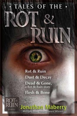 Tales of the Rot & Ruin: Rot & Ruin; Dust & Decay; Dead & Gone, a Rot & Ruin story; Flesh & Bone