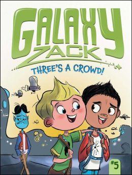 Three's a Crowd! (Galaxy Zack Series #5)