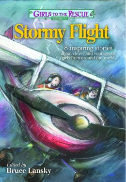 Girls to the Rescue #7-Stormy Flight: 8 inspiring stories about clever and courageous girls from around the world