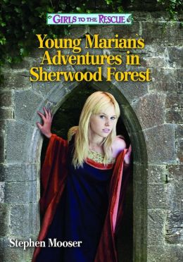 Girls to the Rescue-Young Marian's Adventures in Sherwood Forest: A Girls to the Rescue novel