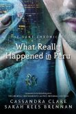 Book Cover Image. Title: What Really Happened in Peru, Author: Cassandra Clare