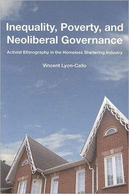 Inequality, Poverty, and Neoliberal Governance: Activist Ethnography in the Homeless Sheltering Industry
