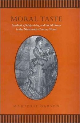 Moral Taste: Aesthetics, Subjectivity and Social Power in the Nineteenth-Century Novel