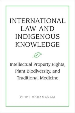 International Law and Indigenous Knowledge: Intellectual Property, Plant Biodiversity, and Traditional Medicine