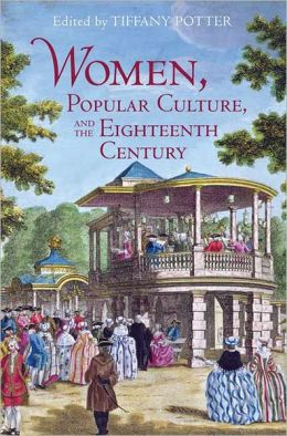 Women, Popular Culture, and the Eighteenth Century: Popular Culture in the 18th Century & 18th Century