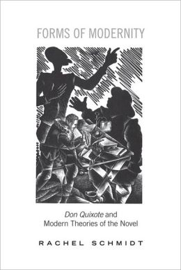 Forms of Modernity: Don Quixoteand Modern Theories of the Novel