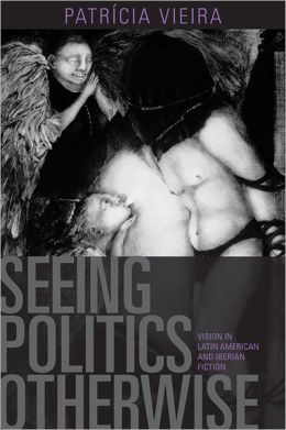 Seeing Politics Otherwise: Vision in Latin American and Iberian Fiction