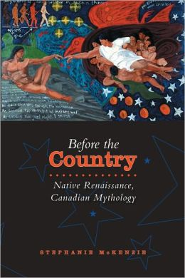 Before the Country: Native Renaissance, Canadian Mythology