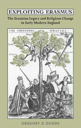 Exploiting Erasmus: The Erasmian Legacy and Religious Change in Early Modern England