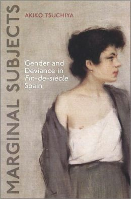Marginal Subjects: Gender and Deviance in Nineteenth Century Spain