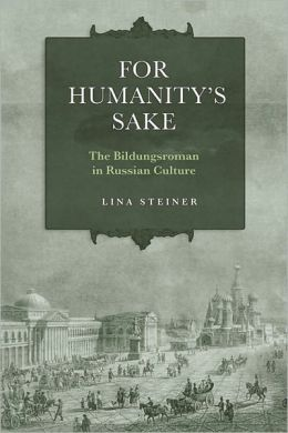For Humanity's Sake: The Bildungsroman in Russian Culture