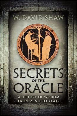 Secrets of the Oracle: A History of Wisdom from Zeno to Yeats