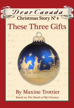 Dear Canada Christmas Story No. 4: These Three Gifts