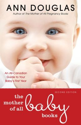 The Mother of All Baby Books 2nd edition: An All-Canadian Guide to Your Baby's First Year