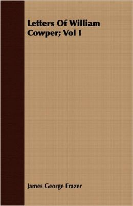 Letters Of William Cowper; Vol I