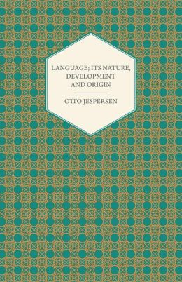 Language; Its Nature, Development and Origin