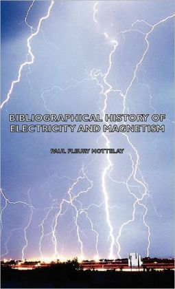 Bibliographical History of Electricity and Magnetism