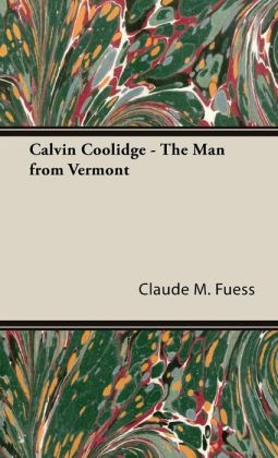 Calvin Coolidge - The Man From Vermont