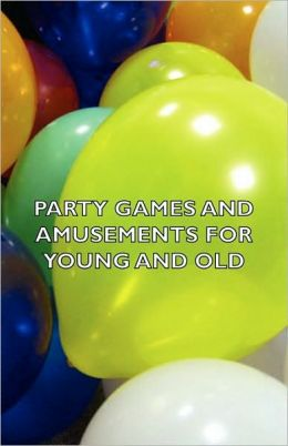 Party Games And Amusements For Young And Old