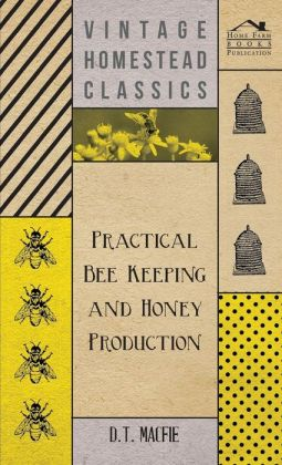 Practical Bee Keeping and Honey Production