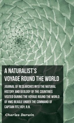 Journal of Researches into the Natural History and Geology of the Countries Visited During the Voyage Round the World of H. M. S. Beagle