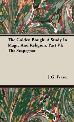 The Golden Bough: A Study in Magic and Religion. Part VI: The Scapegoat