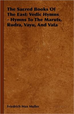 The Sacred Books of the East: Vedic Hymns - Hymns to the Maruts, Rudra, Vayu, and Vata