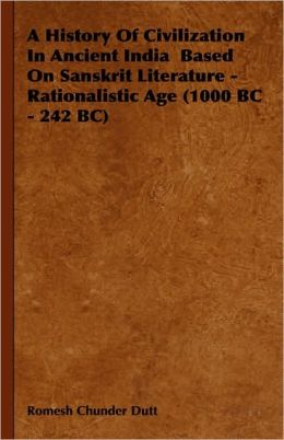 A History of Civilization in Ancient India Based on Sanskrit Literature - Rationalistic Age (1000 BC - 242 BC)