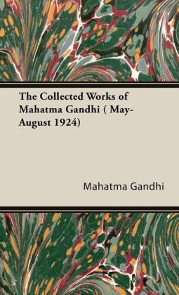 The Collected Works Of Mahatma Gandhi ( May-August 1924)