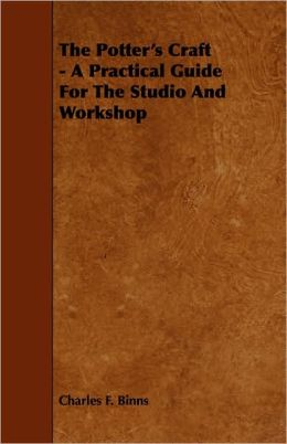 The Potter's Craft - A Practical Guide For The Studio And Workshop