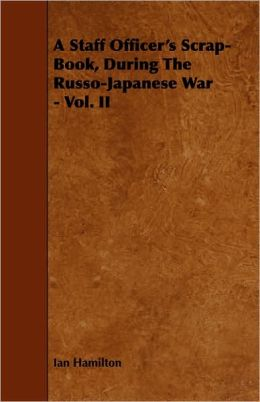 A Staff Officer's Scrap-Book, During The Russo-Japanese War - Vol. Ii