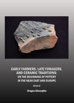 Early Farmers, Late Foragers, and Ceramic Traditions: On the Beginning of Pottery in the Near East and Europe